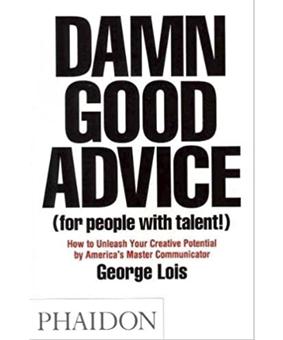 Damn good advice ( for people with talent! ) By George Lois. Lecturas para estudiantes de publicidad y creatividad. estrategia creativa y escritura creativa.