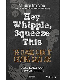 Hey Whipple, Squeeze this. The classic guide to creating great ads. By Luke Sullivan and Edward Boches. Una de las lecturas báscias para estudiantes de publicidad, creatividad. estrategia creativa y escritura creativa.
