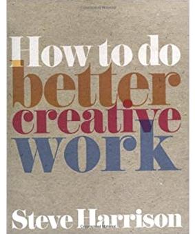 How to do Better Creative Work by Steve Harrison. Lecturas básicas para estudiantes de publicidad y creatividad. estrategia creativa y escritura creativa. recomendadas por simulador de vuelo la escuela de publicidad y creatividad de méxico.